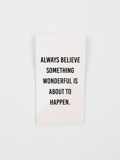 Always Believe Something Wonderful - Magnetic Bookmark - IM Paper