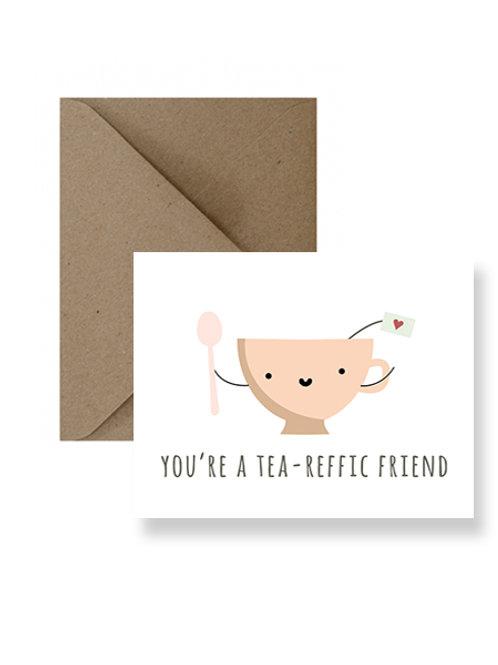You're A Tea- Reffic Friend Card  - IM Paper