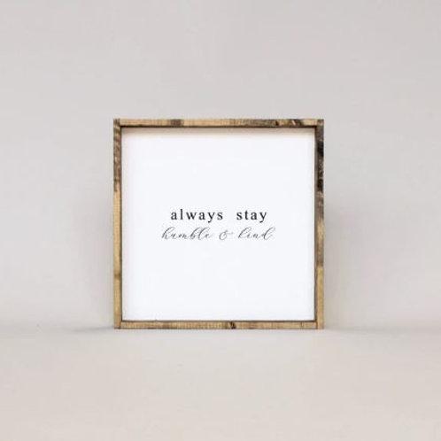 Always Stay Humble & Kind 13x13 - William Rae Designs
