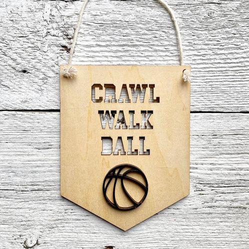 Crawl Walk Ball  3D Wall Flags - Etch'd Designs