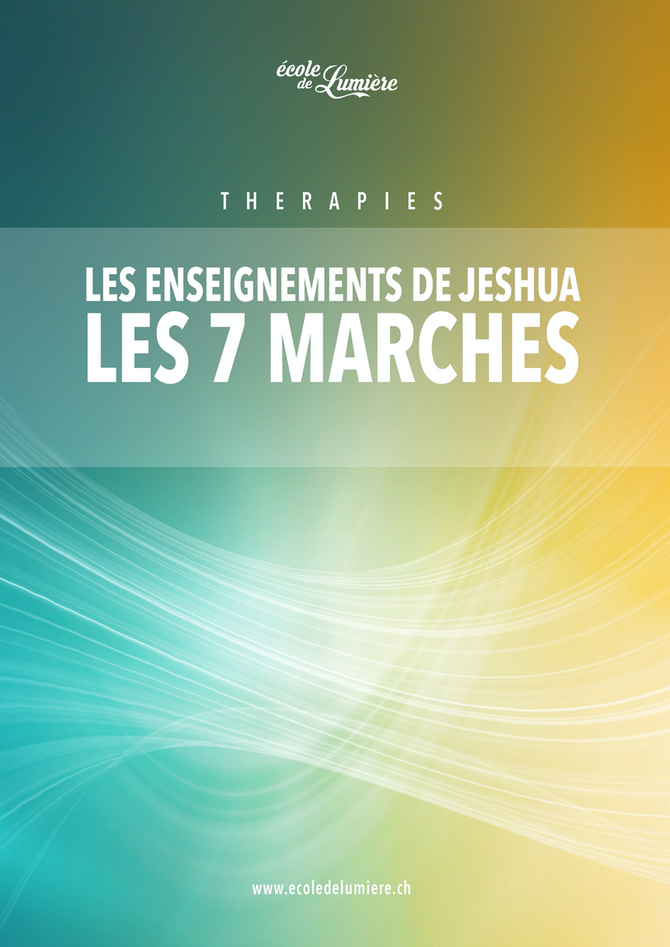 7ème marche - LES ENSEIGNEMENTS DE JESHUA, LES 7 MARCHES