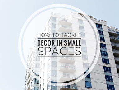 How To Tackle Decor In Small Spaces