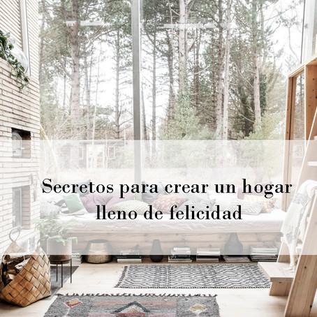 Secretos para crear un hogar lleno de felicidad.