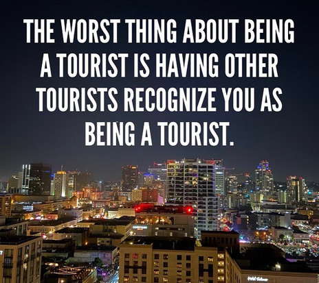 Do you wear the tourist title loud and p