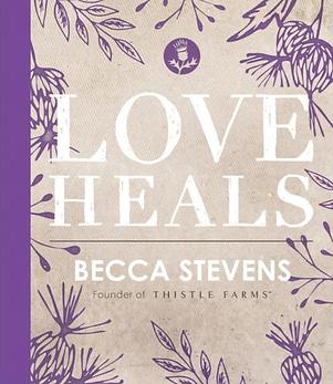 thistle-farms-becca-stevens-love-heals-b