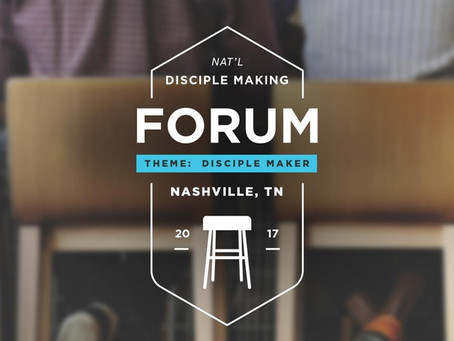 Only 3 Legit Reasons You Missed the National Disciple Making Forum