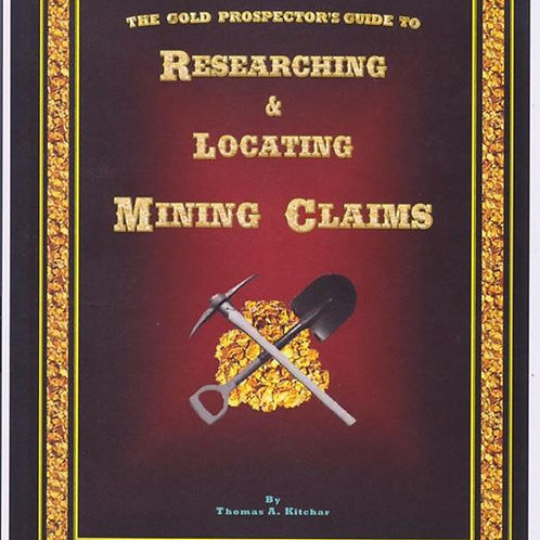 The Gold Prospector's Guide to Researching and Locating Mining Claims