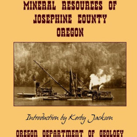 Geology and Mineral Resources of Josephine County