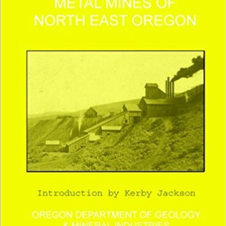 Metal Mines of NorthEast Oregon