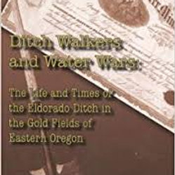 Ditch Walkers and Water Wars: The Life and Times of the ElDorado Ditch....