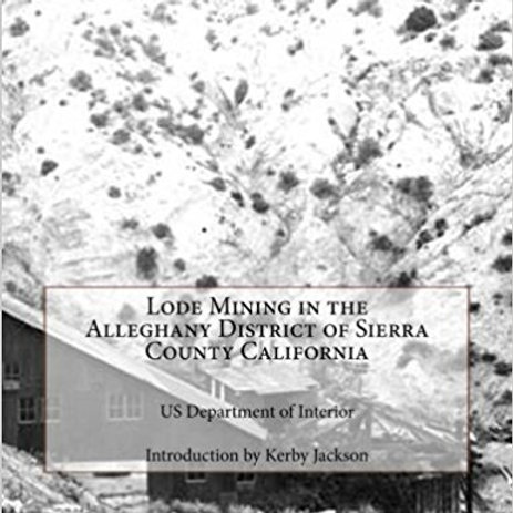 Lode Mining in the Alleghany District of Sierra County, CA