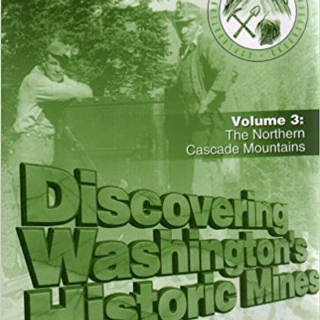 Discovering Washington's Historic Mines Volume 3