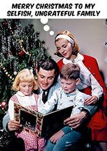 Selfish, Ungrateful Family Funny Christmas Cards