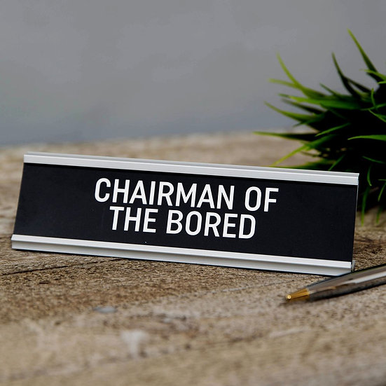 Chairman of the Bored - Desk Plaque
