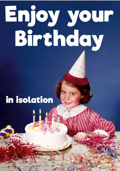 Enjoy Your Birthday In Isolation Greeting Card