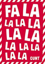 Fa La La La La La La La La La Cunt Rude Christmas Card