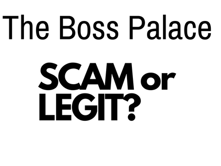 THE BOSS PALACE REVIEWS | SCAM OR LEGIT?