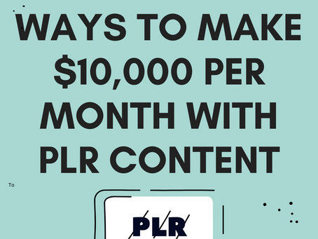 10 Ways To Make $10,000 A Month with PLR Content