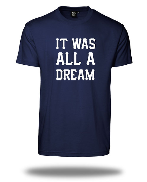 IT WAS ALL A DREAM Shirt