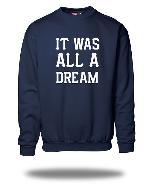 IT WAS ALL A DREAM Sweatshirt