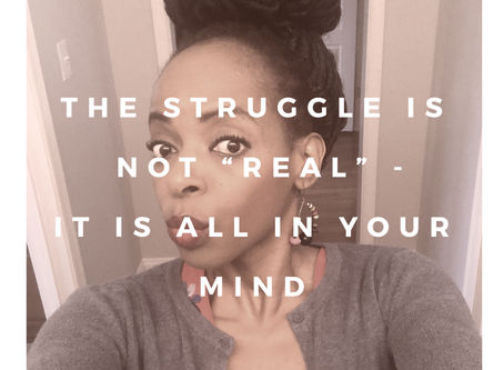 "The Struggle is not ""Real"" - It is All in Your Mind"