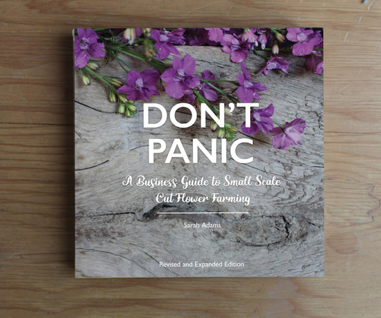 Don't Panic: A Business guide to Small Scale Cut Flower Farming