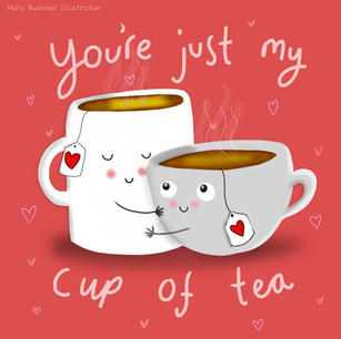 You're Just My Cup of Tea