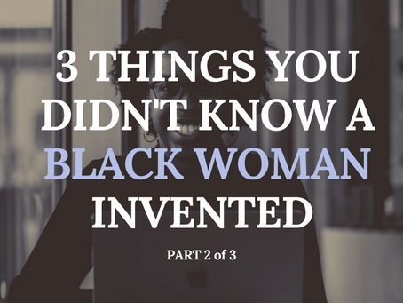 3 Things You Didn't Know A Black Woman Invented Part 3