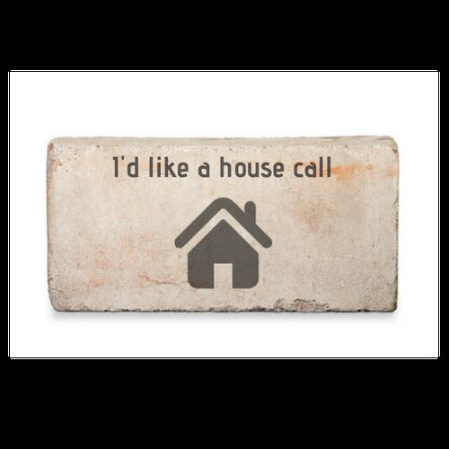 I'd like a house call