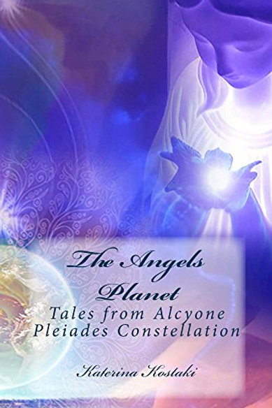 The Angels Planet: Tales from Alcyone, Pleiades Constellation-English Edition