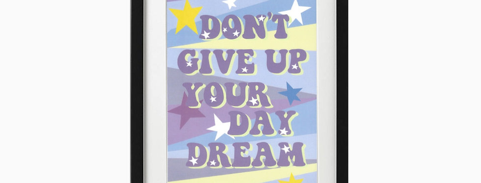 Don't Give Up Your Day Dream Print - Wall Art