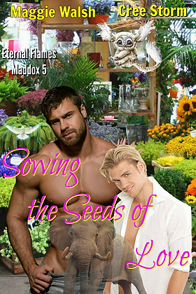 Sowing The Seeds Of Love [Eternal Flames Maddox 5] by Maggie Walsh & Cree Storm