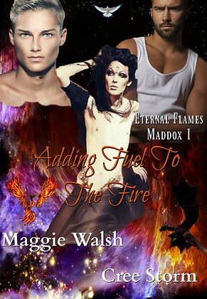 Adding Fuel To The Flames [Eternal Flames Maddox 1] by Maggie Walsh & Cree Storm
