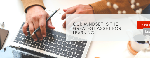 Our Mindset Is the Greatest Asset for Learning