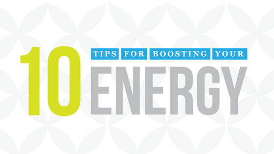 10 Tips for Boosting Your Energy