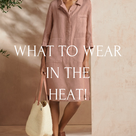 What to Wear In the Heat!