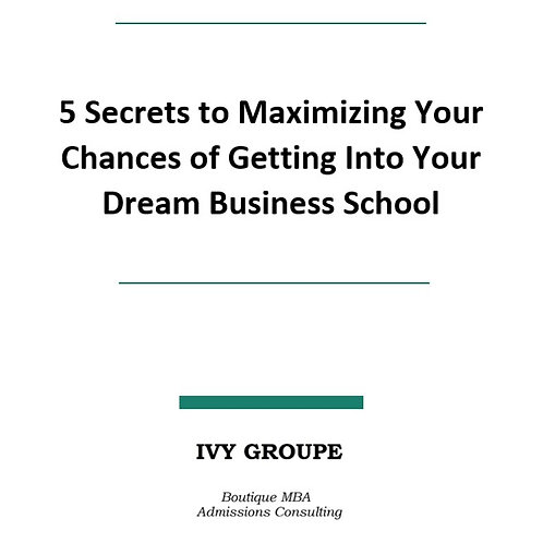 5 Secrets To Maximizing Your Chances Of Getting Into Your Dream Business School