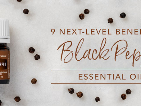 9 next-level benefits of Black Pepper essential oil