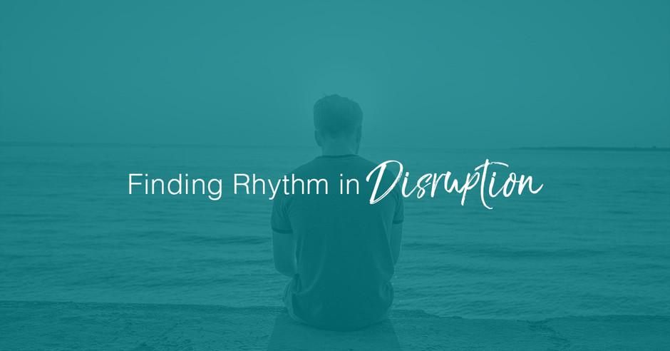 Finding Rhythm in Disruption