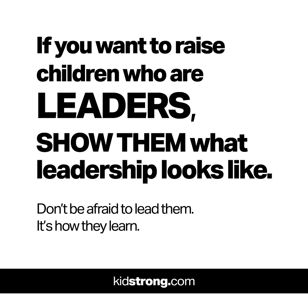 Show them what leadership looks like