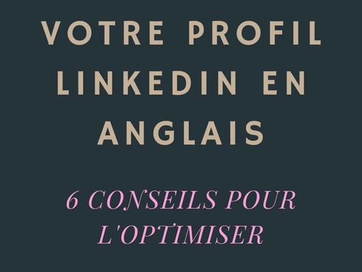 6 conseils pour améliorer votre profil Linkedin en anglais