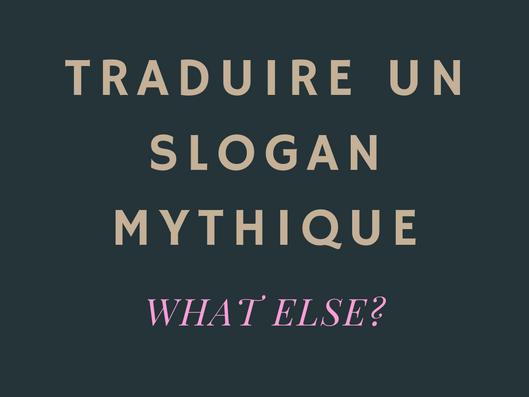 Comment traduire un slogan mythique