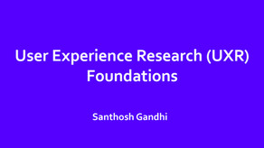 User Experience Research (UXR) Foundations