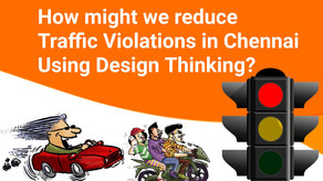 Reducing Traffic Violations in Chennai city using Design Thinking and Systems Thinking.