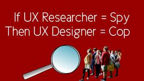 If UX Researcher = SPY, Then UX Designer = COP!