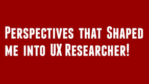 Perspectives that shaped me into UX Researcher!