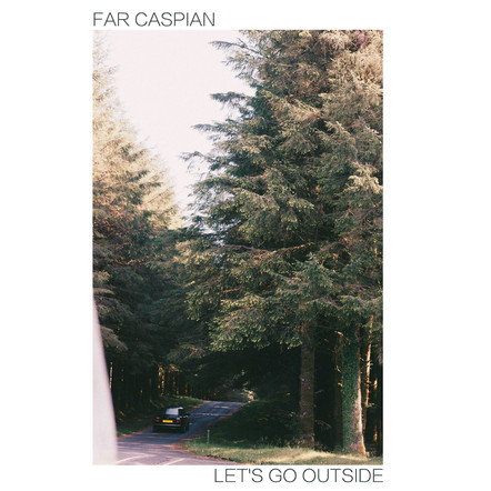 Far Caspian - Let's Go Outside