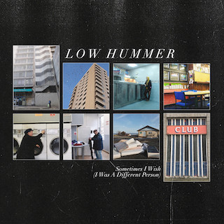 Low Hummer - Sometimes I Wish (I Was A Different Person)
