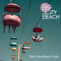 Big City Beach - Dirty Northern Rain