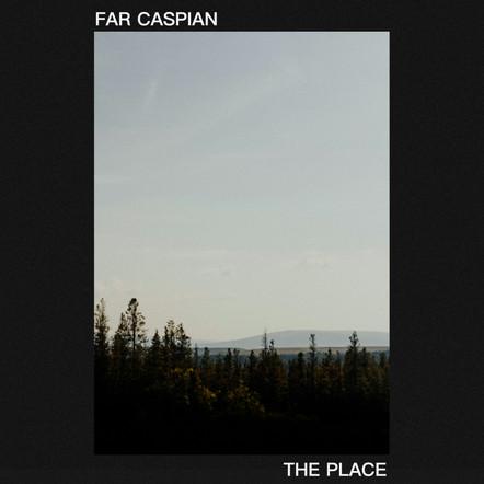 Far Caspian - The Place